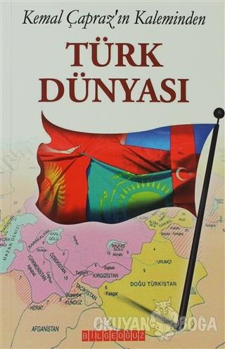 Kemal Çapraz'ın Kaleminden Türk Dünyası - Kemal Çapraz - Bilgeoğuz Yay