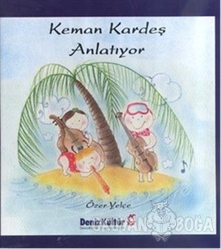 Keman Kardeş Anlatıyor (Ciltli) - Özer Yelçe - DenizBank Yayınları