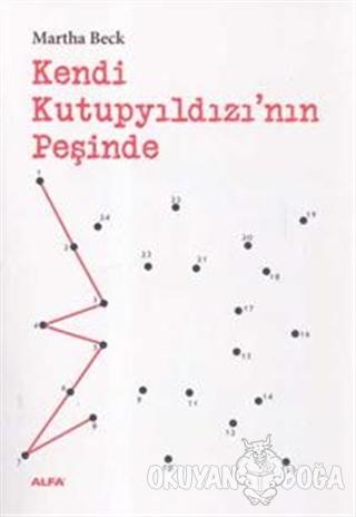 Kendi Kutupyıldızı'nın Peşinde - Martha Beck - Alfa Yayınları