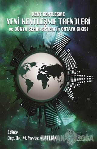 Kent Kentleşme Yeni Kentleşme Trendleri ve Dünya  Şehir-Sistem'in Ortaya Çıkışı