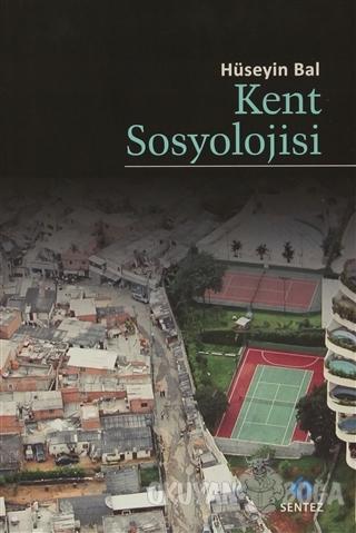 Kent Sosyolojisi - Hüseyin Bal - Sentez Yayınları