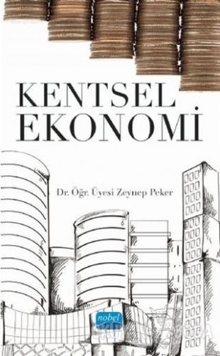 Kentsel Ekonomi - Zeynep Peker - Nobel Akademik Yayıncılık