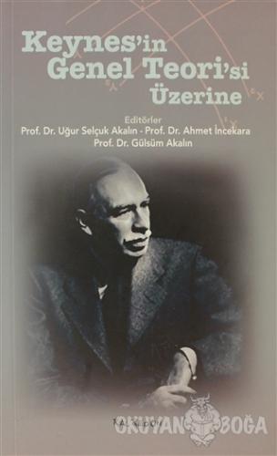 Keynes'in Genel Teori'si Üzerine - Uğur Selçuk Akalın - Kalkedon Yayın
