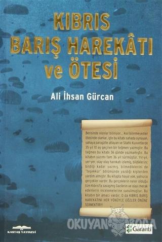 Kıbrıs Barış Harekatı ve Ötesi - Ali İhsan Gürcan - Kastaş Yayınları