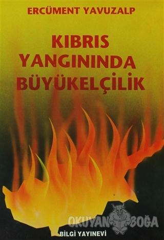 Kıbrıs Yangınında Büyükelçilik - Ercüment Yavuzalp - Bilgi Yayınevi
