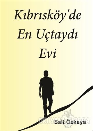 Kıbrısköy'de En Uçtaydı Evi - Sait Özkaya - Kitap Dostu Yayınları