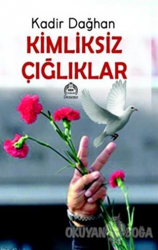 Kimliksiz Çığlıklar - Kadir Dağhan - Kurgu Kültür Merkezi Yayınları