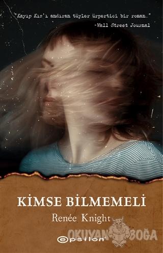 Kimse Bilmemeli - Renee Knight - Epsilon Yayınevi