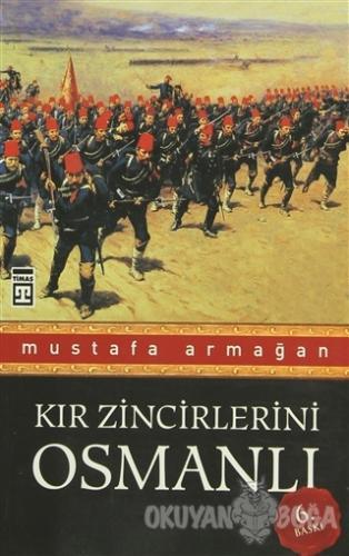 Kır Zincirlerini Osmanlı - Mustafa Armağan - Timaş Yayınları