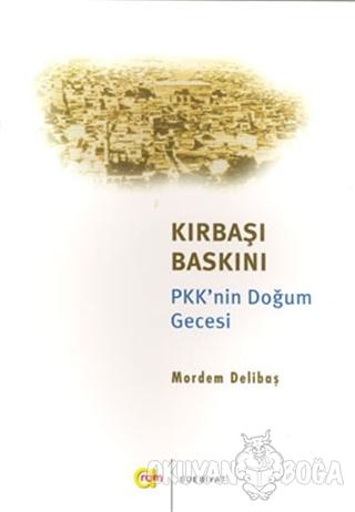 Kırbaşı Baskını - PKK'nin Doğum Gecesi