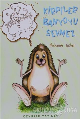 Kirpiler Banyoyu Sevmez - Mehmet Güler - Özyürek Yayınları