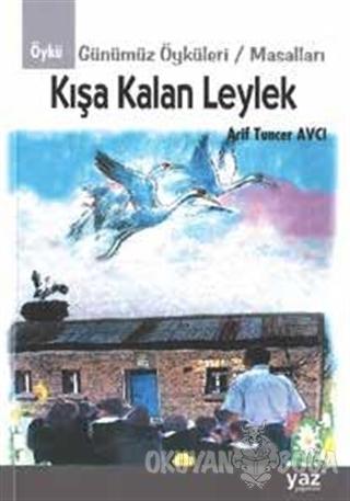 Kışa Kalan Leylek - Arif Tuncer Avcı - Yaz Yayınları