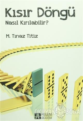 Kısır Döngü Nasıl Kırılabilir? - M. Tınaz Titiz - Pegem Akademi Yayınc