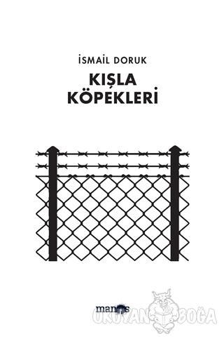 Kışla Köpekleri - İsmail Doruk - Manos Yayınları