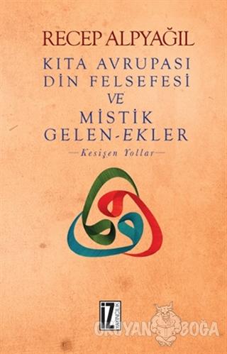 Kıta Avrupası Din Felsefesi ve Mistik Gelen-Ekler - Recep Alpyağıl - İ