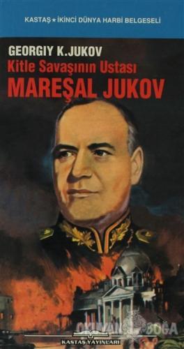 Kitle Savaşının Ustası Mareşal Jukov - Georgiy K. Jukov - Kastaş Yayın