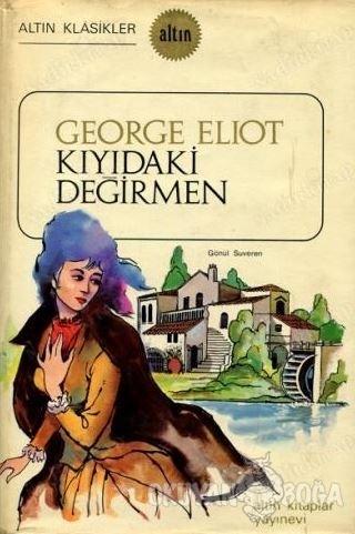 Kıyıdaki Değirmen - George Eliot - Altın Kitaplar
