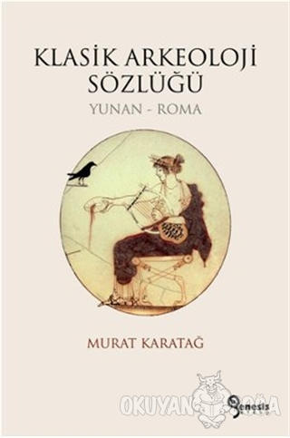 Klasik Arkeoloji Sözlüğü - Murat Karatağ - Genesis Kitap
