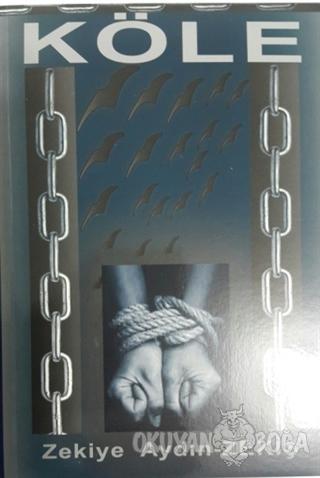 Köle - Zekiye Aydın - Zekiş - Zinde Yayıncılık