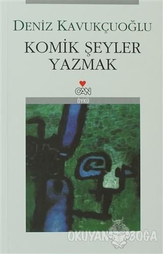 Komik Şeyler Yazmak - Deniz Kavukçuoğlu - Can Yayınları