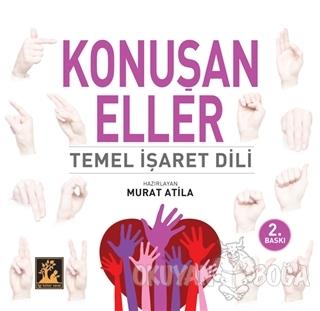 Konuşan Eller - Murat Atila - İlgi Kültür Sanat Yayınları