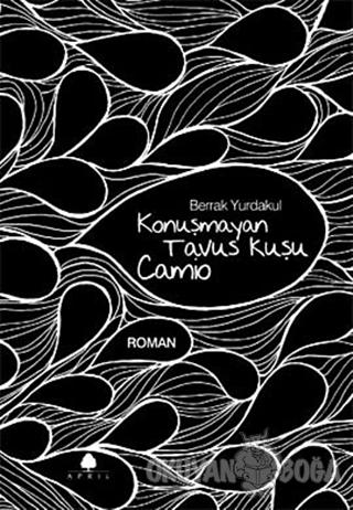 Konuşmayan Tavus Kuşu Camio - Berrak Yurdakul - April Yayıncılık
