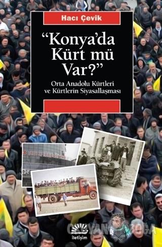"""""""Konya'da Kürt Mü Var?"""" - Hacı Çevik - İletişim Yayınevi"""