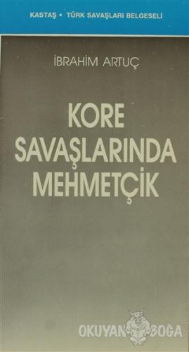 Kore Savaşlarında Mehmetçik - İbrahim Artuç - Kastaş Yayınları