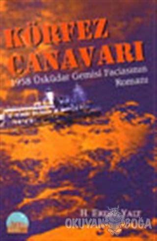 Körfez Canavarı - 1958 Üsküdar Gemisi Faciasının Romanı - Hüseyin Erda