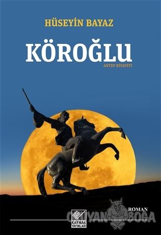 Köroğlu - Antep Rivayeti - Hüseyin Bayaz - Kaynak Yayınları