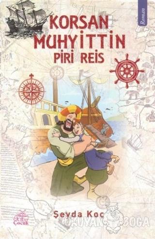 Korsan Muhyittin - Piri Reis - Şeyda Koç - Okur Çocuk