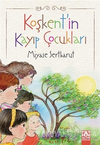 Koşkent'in Kayıp Çocukları - Miyase Sertbarut - Altın Kitaplar