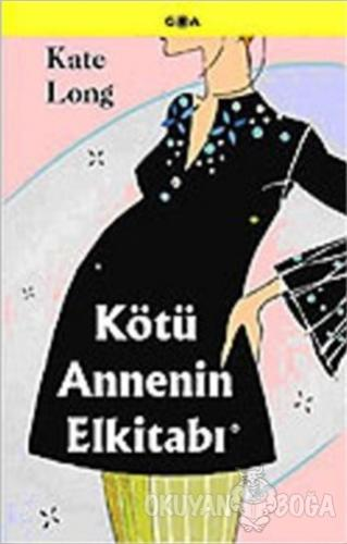 Kötü Annenin El Kitabı - Kate Long - Goa Basım Yayın