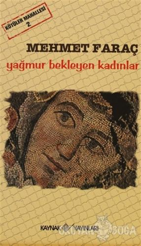 Kötüler Mahallesi 2 - Yağmur Bekleyen Kadınlar - Mehmet Faraç - Kaynak