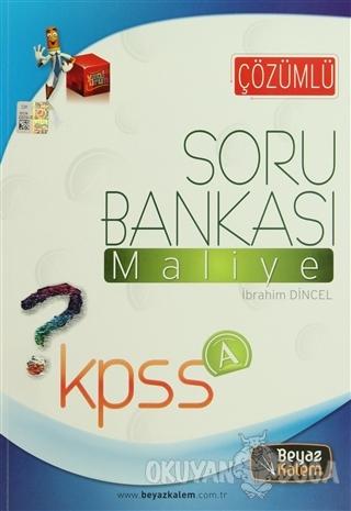 KPSS A Çözümlü Soru Bankası Maliye - İbrahim Dincel - Beyaz Kalem Yayı