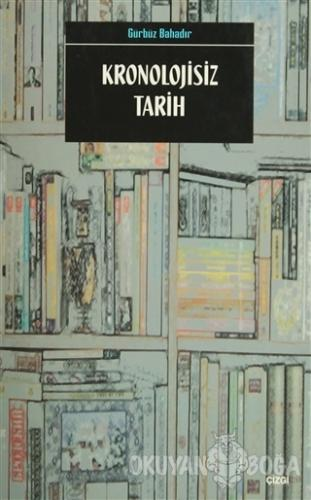 Kronolojisiz Tarih - Gürbüz Bahadır - Çizgi Kitabevi Yayınları