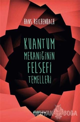 Kuantum Mekaniğinin Felsefi Temelleri - Hans Reichenbach - Alfa Yayınl