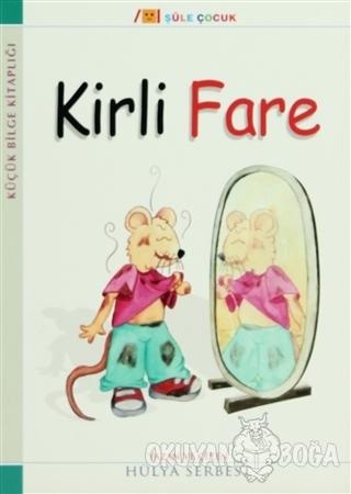 Küçük Bilge Kitaplığı: Kirli Fare - Hülya Serbest - Şule Yayınları
