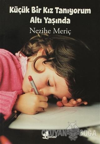 Küçük Bir Kız Tanıyorum Altı Yaşında - Nezihe Meriç - Çınar Yayınları