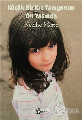 Küçük Bir Kız Tanıyorum On Yaşında - Nezihe Meriç - Çınar Yayınları