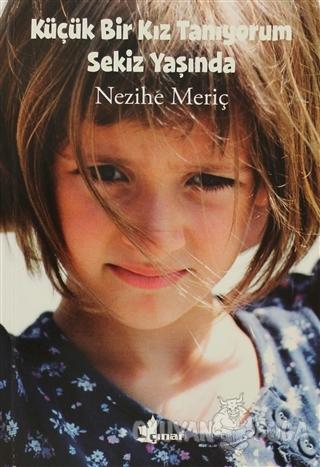 Küçük Bir Kız Tanıyorum Sekiz Yaşında - Nezihe Meriç - Çınar Yayınları