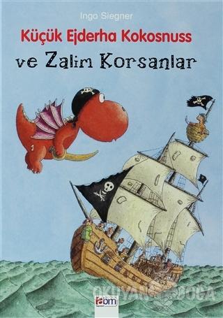 Küçük Ejderha Kokosnuss ve Zalim Korsanlar (Ciltli) - Ingo Siegner - A