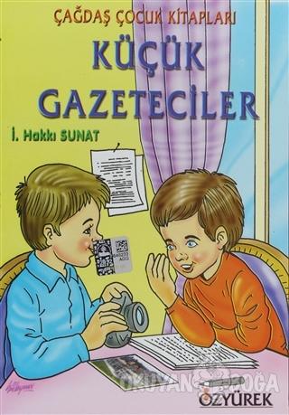 Küçük Gazeteciler - İ. Hakkı Sunat - Özyürek Yayınları