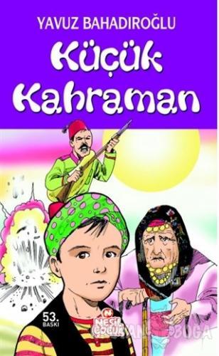 Küçük Kahraman - Yavuz Bahadıroğlu - Nesil Çocuk Yayınları
