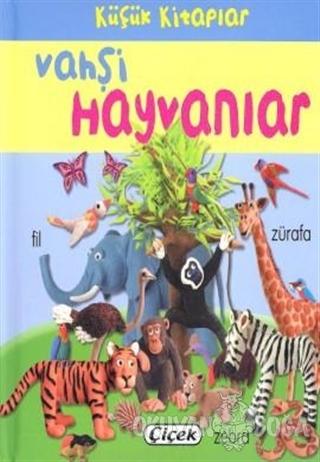 Küçük Kitaplar - Vahşi Hayvanlar - Kolektif - Çiçek Yayıncılık