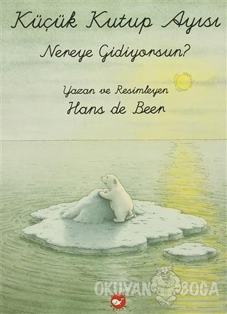 Küçük Kutup Ayısı Nereye Gidiyorsun (El Yazılı) - Hans De Beer - Beyaz