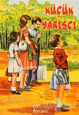Küçük Yarışçı - Hasan Kıyafet - Özyürek Yayınları