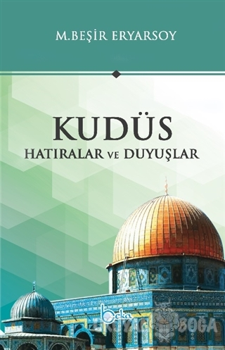Kudüs - Hatıralar ve Duyuşlar - M. Beşir Ersoy - Beka Yayınları