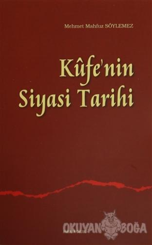 Kufe'nin Siyasi Tarihi - Mehmet Mahfuz Söylemez - Ankara Okulu Yayınla