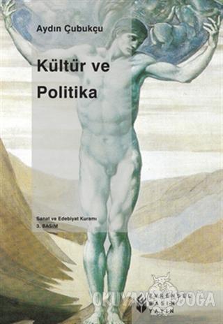 Kültür ve Politika - Aydın Çubukçu - Evrensel Basım Yayın
